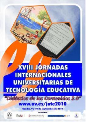"""XVIII JORNADAS INTERNACIONALES UNIVERSITARIAS DE TECNOLOGÍA EDUCATIVA.    """"Didáctica de los Contenidos 2.0"""""""